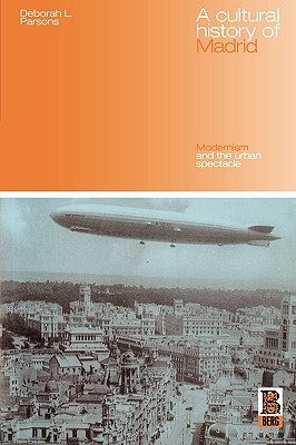 Image for A Cultural History of Madrid: Modernism and the Urban Spectacle