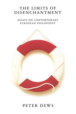 Image for The Limits of Disenchantment: Essays on Contemporary European Philosophy