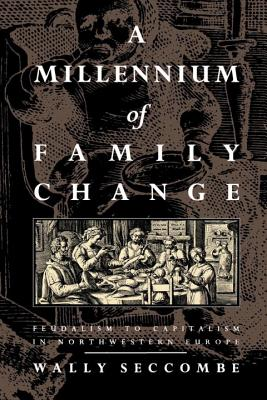 Image for A Millennium of Family Change: Feudalism to Capitalism in Northwestern Europe