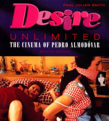 Desire Unlimited: The Cinema of Pedro Almodovar, Paul Julian Smith (Author), James Dunkerley (Series Editor), John King (Series Editor)