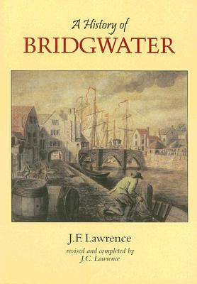 History of Bridgewater, Lawrence, J. F. (Revised and Completed By J. C. Lawrence)