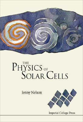 The Physics of Solar Cells (Properties of Semiconductor Materials), Nelson, Jenny