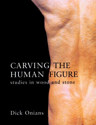 Image for Carving the Human Figure: Studies in Wood and Stone