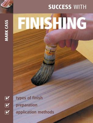 Success with Finishing (Success with Woodworking), Cass, Mark