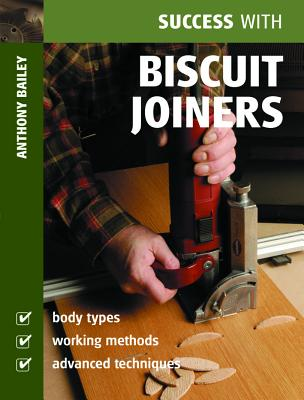 Success with Biscuit Joiners (Success with Woodworking), Bailey, Anthony