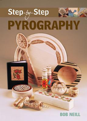 Step-by-Step Pyrography (Step-By-Step (Guild of Master Craftsman Publications)), Neill, Bob