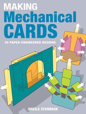 Image for Making Mechanical Cards: 25 Paper-Engineered Designs