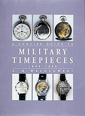 The Concise Guide to Military Timepieces 1880-1990, Wesolowski, Z
