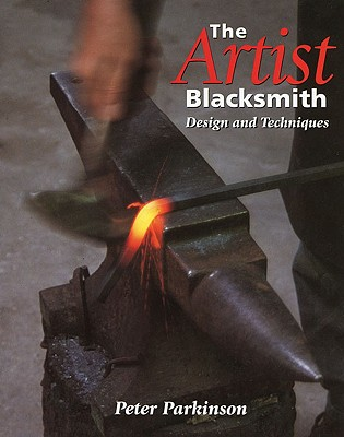 The Artist Blacksmith: Design and Techniques, Parkinson, Peter