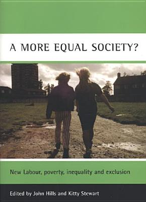 Image for A More Equal Society?: New Labour, Poverty, Inequality and Exclusion (Case Studies on Poverty, Place, and Policy)
