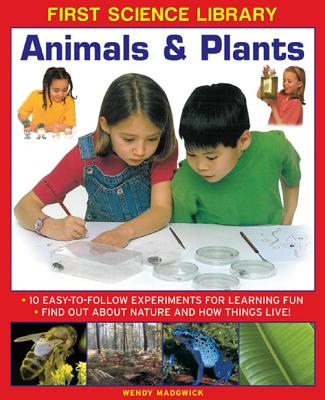 Image for First Science Library: Animals & Plants: 10 Easy-to-follow Experiments for Learning Fun. Find out About Nature and How Things Live!