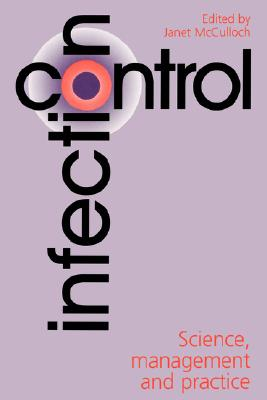 Infection Control, Science, Management and Practice, Janet McCulloch