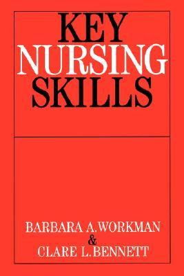 Key Nursing Skills, Bennet, Clare; Workman, Barbara