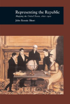 Representing the Republic: Mapping the United States 1600-1900 (Globalities), Short, John Rennie