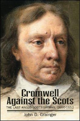 Image for Cromwell Against the Scots: The Last Anglo-Scottish War, 1650-1652