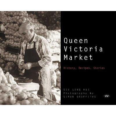 Image for Queen Victoria Market: History, Recipes, Stories