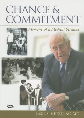 Chance and Commitment : Memoirs of a Medical Scientist, Hetzel, Basil