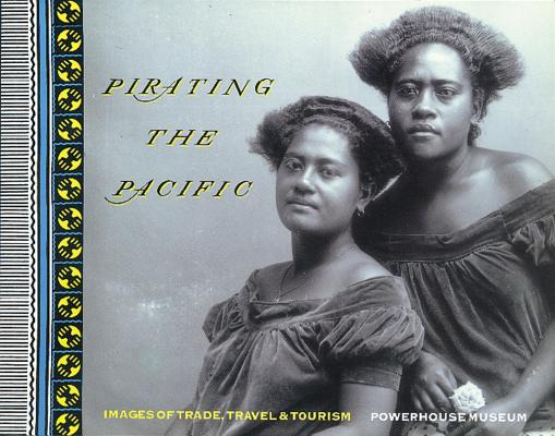 Image for Pirating the Pacific: Images of Trade, Travel and Tourism