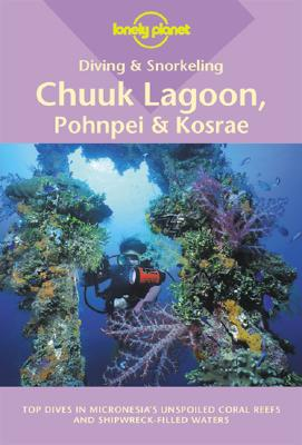 Image for Lonely Planet Diving and Snorkeling Chuuk Lagoon, Pohnpei and Kosrae (Lonely Planet Diving & Snorkeling Guides)