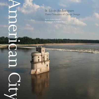 Image for American City:  St. Louis Architecture:  Three Centuries of  Classic Design