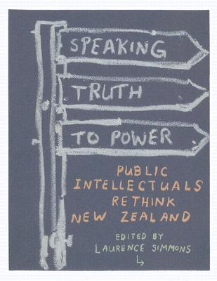 Image for Speaking Truth to Power : Public Intellectuals Rethink New Zealand