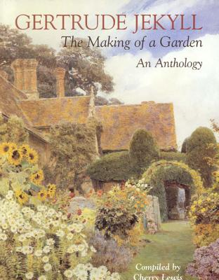 Image for Gertrude Jekyll: the Making of a Garden an Anthology