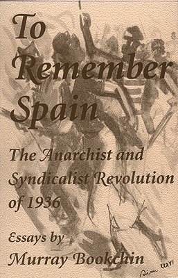To Remember Spain: The Anarchist and Syndicalist Revolution of 1936, Bookchin, Murray