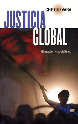 Justica Global: Liberacion Y Socialismo, Guevara, Che