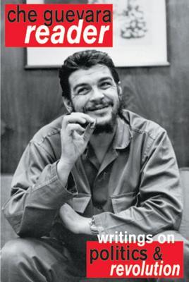 Che Guevara Reader: Writings on Politics & Revolution, GUEVARA, Ernesto Che