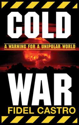COLD WAR : WARNINGS FOR A UNIPOLAR WORLD, FIDEL CASTRO