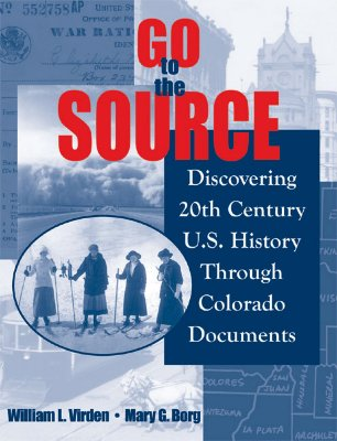 Go to the Source: Discovering 20th Century U.S. History Through Colorado Documents, William Virden, Mary Borg
