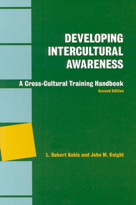 Developing Intercultural Awareness: A Cross-Cultural Training Handbook, Kohls, L. Robert; Knight, John M.