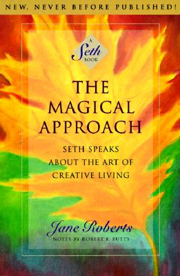 The Magical Approach: Seth Speaks About the Art of Creative Living (A Seth Book), Seth; Jane Roberts