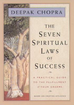 The Seven Spiritual Laws of Success: A Practical Guide to the Fulfillment of Your Dreams, Chopra, Deepak