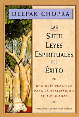 Las Siete Leyes Espirituales del Éxito:  Una Guía Práctica Para la Realización de Tus Sueños, Deepak Chopra, Adrianna Nienow