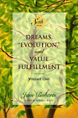 "Image for Dreams, ""Evolution"", and Value Fulfillment, Vol. 1: A Seth Book"