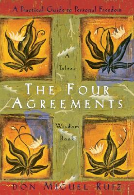 FOUR AGREEMENTS: A PRACTICAL GUIDE TO PERSONAL FREEDOM: A TOLTEC WISDOM BOOK, RUIZ, DON MIGUEL