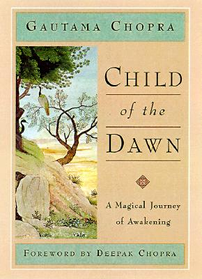 Child of the Dawn: A Magical Journey of Awakening, Gautama Chopra