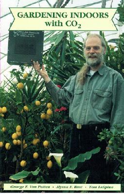 Gardening Indoors with CO2, LaSpina, Tom; Bust, Alyssa F.; Van Patten, George F.