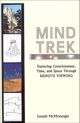 Mind Trek : Exploring Consciousness, Time, and Space Through Remote Viewing, McMoneagle, Joseph