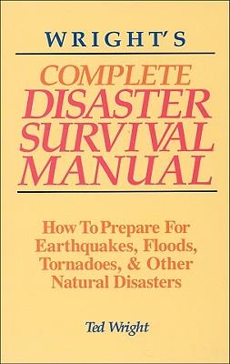 Image for Wright's Complete Disaster Survival Manual : How to Prepare for Earthquakes, Floods, Tornadoes, and Other Natural Disasters