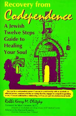 Recovery from Codependence: A Jewish Twelve Steps Guide to Healing Your Soul (Twelve Step Recovery), Olitzky, Rabbi Kerry M.