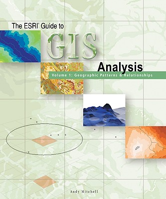 The ESRI Guide to GIS Analysis Volume 1: Geographic Patterns & Relationships, Mitchell, Andy