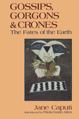 Image for Gossips, Gorgons & Crones: The Fates of the Earth
