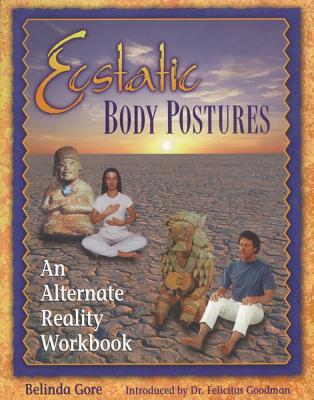 Ecstatic Body Postures : Alternate Reality, BELINDA GORE