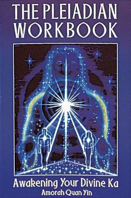 The Pleiadian Workbook: Awakening Your Divine Ka, Amorah Quan Yin