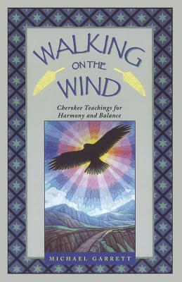 Image for Walking on the Wind: Cherokee Teachings for Harmony and Balance