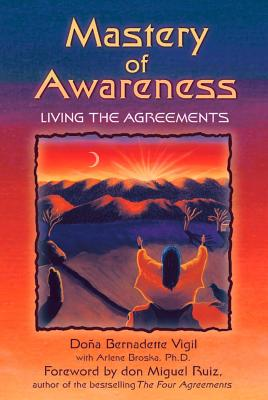 Image for Mastery of Awareness: Living the Agreements