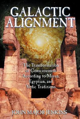 Image for Galactic Alignment - The Transformation of Consciousness According to Mayan, Egyptian, and Vedic Traditions