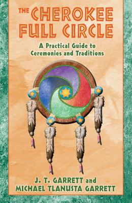 Image for The Cherokee Full Circle - A Practical Guide to Ceremonies and Traditions